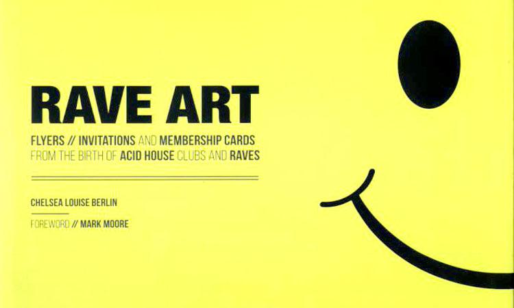 Rave Art Flyers book By Chelsea Louise Berlin, Mark Moore
