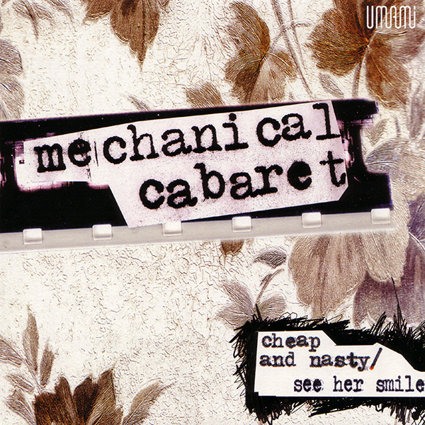 Mechanical Cabaret – Cheap and Nasty/See Her Smile vinyl 7 inch record